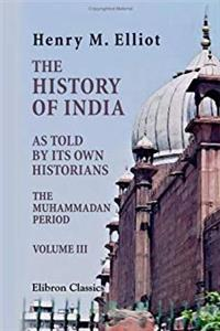 Download The History of India, as Told by Its Own Historians: The Muhammadan Period. Volume 3 djvu