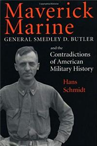Download Maverick Marine: General Smedley D. Butler and the Contradictions of American Military History djvu