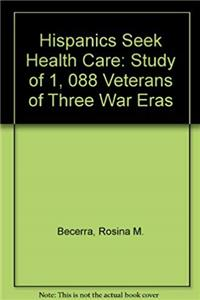 Download Hispanics Seek Health Care: A Study of 1,088 Veterans of Three War Eras djvu