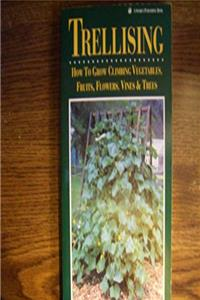 Download Trellising: How to Grow Climbing Vegetables, Fruits, Flowers, Vines  Trees djvu