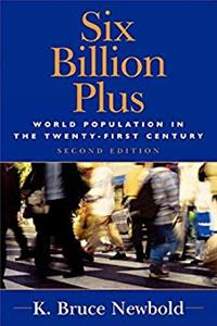 Download Six Billion Plus: World Population in the Twenty-first Century (Human Geography in the New Millennium) (Human Geography in the Twenty-First Century: Issues and Applications) djvu