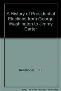Download A History of Presidential Elections from George Washington to Jimmy Carter djvu