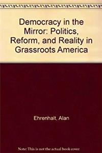 Download Democracy in the Mirror: Politics, Reform, and Reality in Grassroots America djvu