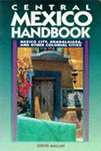 Download Central Mexico Handbook: Mexico City, Guadalajara, and Other Colonial Cities (Moon Handbooks) djvu