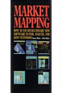 Download Market Mapping: How to Use Revolutionary New Software to Find, Analyze, and Keep Customers djvu