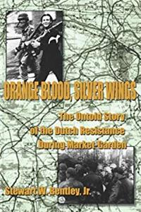 Download Orange Blood, Silver Wings: The Untold Story of the Dutch Resistance During Market-Garden djvu