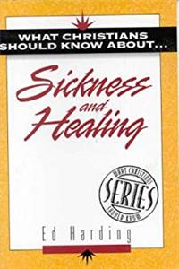 Download What Christians Should Know About . . . Sickness and Healing (The What Christians Should Know About ¹ Series) djvu