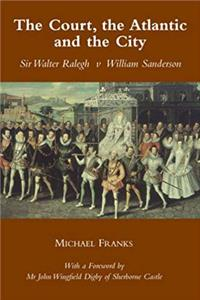 Download The Court, the Atlantic and the City: Sir Walter Ralegh V Willian Sanderson djvu