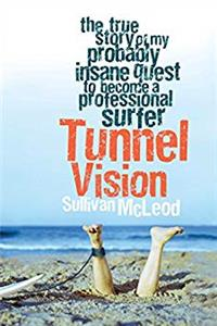 Download Tunnel Vision: The True Story of My Probably Insane Quest to Become a Professional Surfer djvu