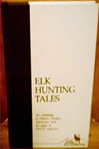 Download Elk Hunting Tales: An Anthology of Historic Outdoor Adventures from the Pages of Bugle Magazine (Rocky Mountain Elk Foundation Conservation Library) djvu
