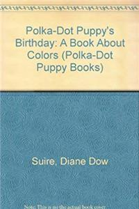 Download Polka-Dot Puppy's Birthday: A Book About Colors (Polka-Dot Puppy Books) djvu
