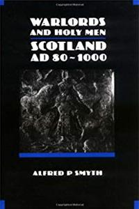 Download Warlords and Holy Men: Scotland  AD80-1000 (The New History of Scotland) djvu