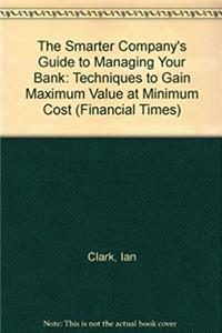 Download The Smarter Company's Guide to Managing Your Banking: Techniques to Gain Maximum Value at Minimum Cost (Financial Times/Pitman Publishing Management) djvu