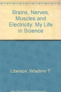 Download Brains, Nerves, Muscles and Electricity: My Life in Science djvu