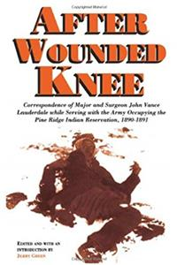 Download After Wounded Knee: Correspondence of Major and Surgeon John Vance Lauderdale while Serving with the Army Occupying the Pine Ridge Indian Reservation, 1890-1891 djvu