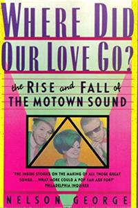 Download Where Did Our Love Go?: The Rise  Fall of the Motown Sound djvu