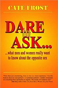Download Dare to Ask... What Men and Women Really Want to Know about the Opposite Sex djvu