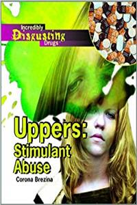 Download Uppers: Stimulant Abuse (Incredibly Disgusting Drugs) djvu