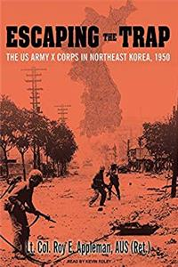 Download Escaping the Trap: The US Army X Corps in Northeast Korea, 1950 djvu